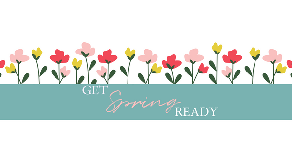Get Spring Ready With Us!