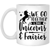 We Go Together Like Unicorns And Fairies 11 oz. White Mug