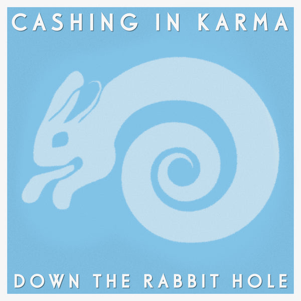 Down the Rabbit Hole - Cashing In Karma - CD
