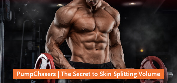 PumpChasers | The Secret to Skin Splitting Volume