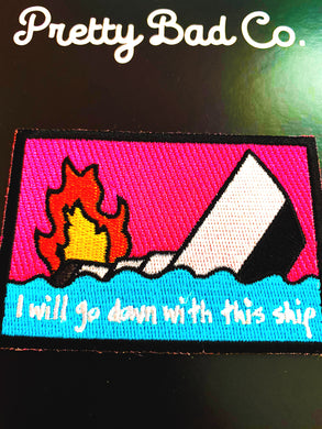I Will Go Down With This Ship Patch