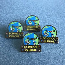 "Load image into Gallery viewer, SUPPORT SCIENCE ""SCIENCE IS REAL"" ENAMEL PIN"