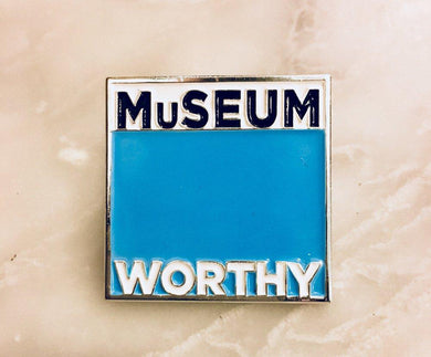 Museum Worth Pin