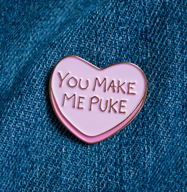 You Make Me Puke Candy Heart Pin
