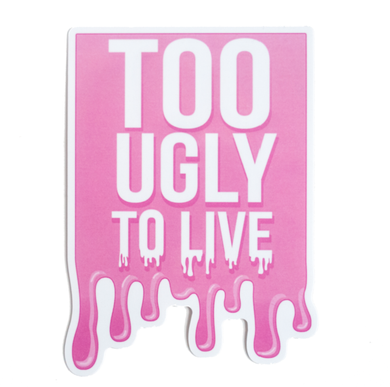 Too Ugly to Live Sticker