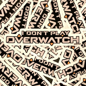 I Don't Play Overwatch (Sticker)