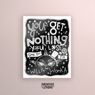 Willy Wonky Print: You Get Nothing, You Lose - Good Day Sir