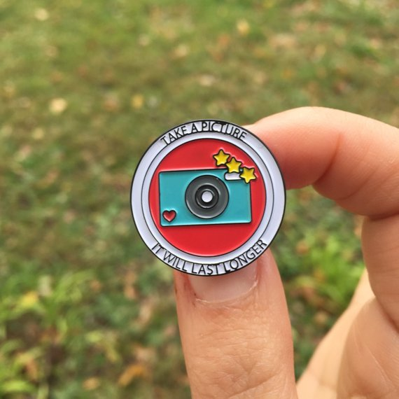 New Enamel Lapel Pin - Take a Picture It Will Last Longer