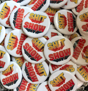Shit Show Button / Pin