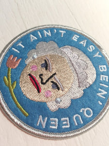 It Ain't Easy Bein' Queen Funny Iron on Patch