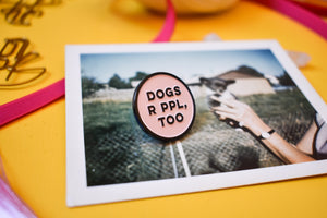 "Funny Enamel Lapel Pin for Dog Lovers and Dog Moms ""Dogs R PPL Too"""