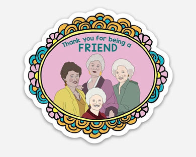 Golden Girls Vinyl Sticker thank you for being a friend