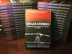 Unwavering: A Border Agent's Journey from Hunter to Hunted (SIGNED)