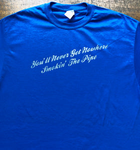 Memphis Shirt-You'll Never Get Nowhere Smokin' the Pipe-Adult Uni T Shirt Sizes S M L XL XXL