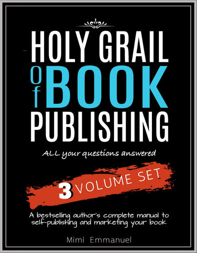 The Holy Grail of Book Publishing: All your questions answered - 3 Volume set - A bestselling author's complete manual to self-publishing and marketing your book - BAY SIX PLUS