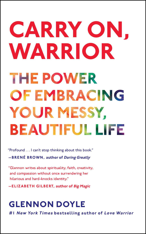 Carry On, Warrior: The Power of Embracing Your Messy, Beautiful Life - BAY SIX PLUS