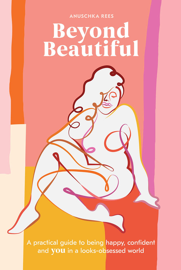 Beyond Beautiful: A Practical Guide to Being Happy, Confident, and You in a Looks-Obsessed World - BAY SIX PLUS