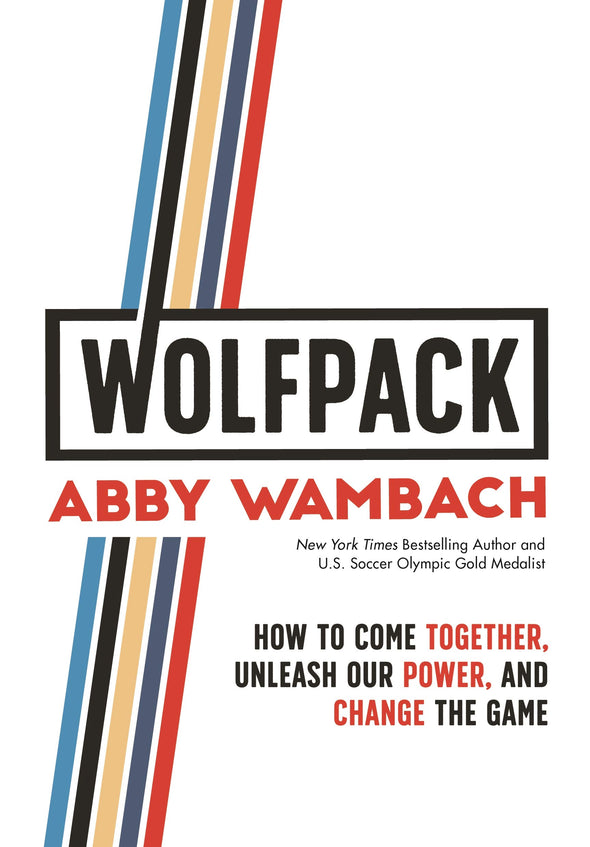 WOLFPACK: How to Come Together, Unleash Our Power, and Change the Game - BAY SIX PLUS