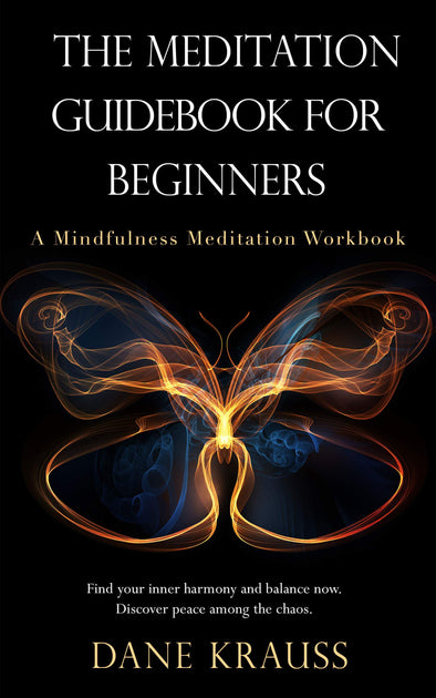The Meditation Guidebook for Beginners: A Mindfulness Meditation Workbook (Mind Improvement for Beginners 3) - BAY SIX PLUS