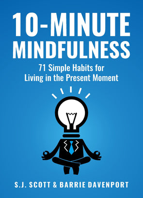 10-Minute Mindfulness: 71 Habits for Living in the Present Moment - BAY SIX PLUS