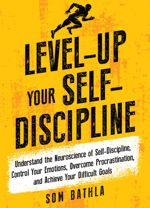Level-Up Your Self-Discipline: Understand the Neuroscience of Self-Discipline, Control Your Emotions, Overcome Procrastination, and Achieve Your Difficult Goals (Personal Mastery Series Book 2) - BAY SIX PLUS