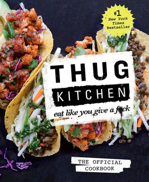 Thug Kitchen: The Official Cookbook: Eat Like You Give a F*ck (Thug Kitchen Cookbooks) - BAY SIX PLUS