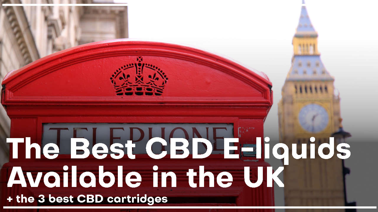 The Top 6 CBD E-Liquids available in the UK right now!