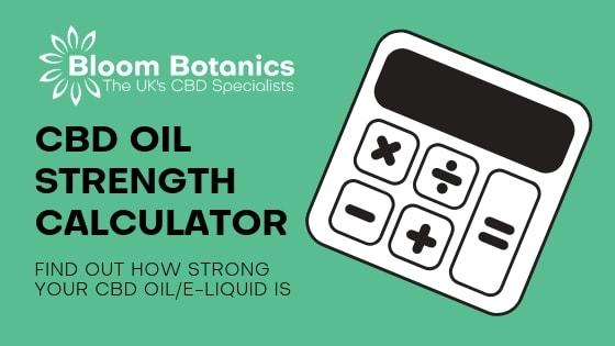 Bloom Botanics CBD Oil Calculator | How Strong is Your CBD?