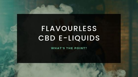 Flavourless CBD E-Liquids... What's the point?