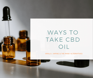 How To Take CBD Oil: Orally, Vaping & The Many Alternatives