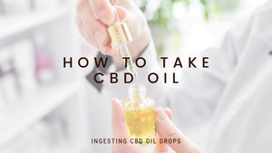 How to Ingest CBD Oil Drops