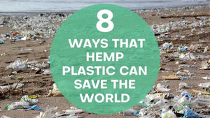 8 Incredible Ways That Hemp Plastic Can Save The World