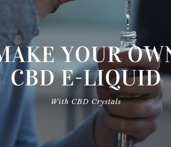 How to Make Your Own CBD E-Liquid with CBD Crystals