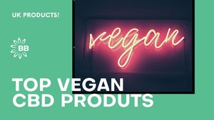 Top Vegan CBD Products in the UK