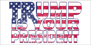 Trump Is Your President - Bumper Sticker