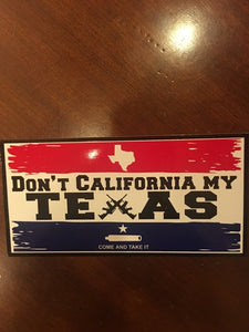 DON'T CALIFORNIA MY TEXAS FLAG COME & TAKE IT AMERICAN MADE BUMPER STICKERS PACK OF 50
