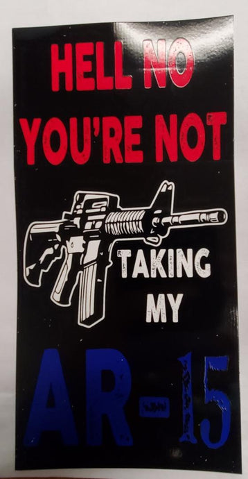 Hell No You're Not Taking My AR-15 Bumper Sticker