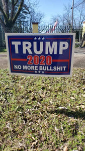 Trump No More Bullshit 2020 14.5 x 23 inches plastic coated yard signs