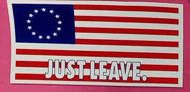 Betsy Ross Just Leave - Bumper Sticker