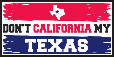DON'T CALIFORNIA MY TEXAS OFFICIAL BUMPER STICKER PACK OF 50 BUMPER STICKERS MADE IN USA WHOLESALE BY THE PACK OF 50!