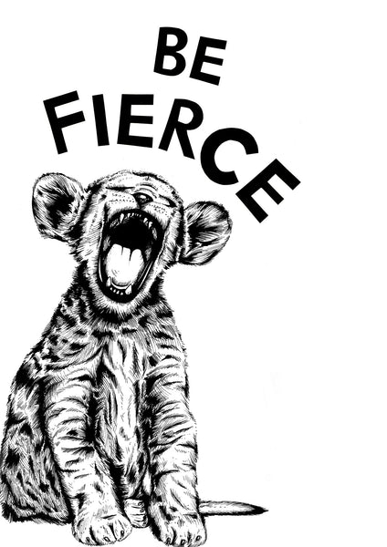 Be Fierce Lion Cub
