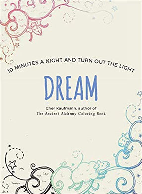 DREAM: 10 MINUTES A NIGHT AND TURN OUT THE LIGHT  by Cher Kaufmann