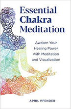 ESSENTIAL CHAKRA MEDITATION: AWAKEN YOUR HEALING POWER WITH MEDITATION AND VISUALIZATION  by April Pfender