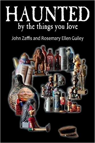 HAUNTED BY THE THINGS YOU LOVE  by John Zaffis and Rosemary Ellen Guiley