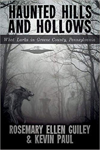 HAUNTED HILLS AND HOLLOWS: WHAT LURKS IN GREENE COUNTY PENNSYLVANIA  by Rosemary Ellen Guiley