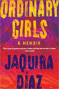 ORDINARY GIRLS: A MEMOIR  by Jaquira Díaz