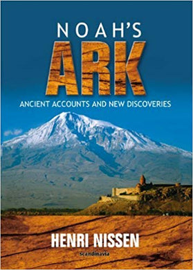 NOAH'S ARK: ANCIENT ACCOUNTS AND NEW DISCOVERIES  by Henri Nissen