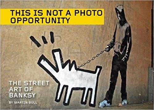 THIS IS NOT A PHOTO OPPORTUNITY: THE STREET ART OF BANKSY  by Martin Bull