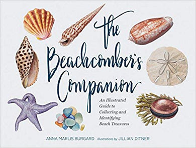 THE BEACHCOMBER'S COMPANION: AN ILLUSTRATED GUIDE TO COLLECTING AND IDENTIFYING BEACH TREASURES  by Anna Marlis Burgard  (Author), Jillian Ditner (Illustrator)