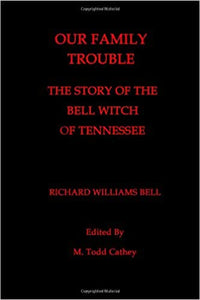 OUR FAMILY TROUBLE: THE STORY OF THE BELL WITCH OF TENNESSEE  by Richard Williams Bell
